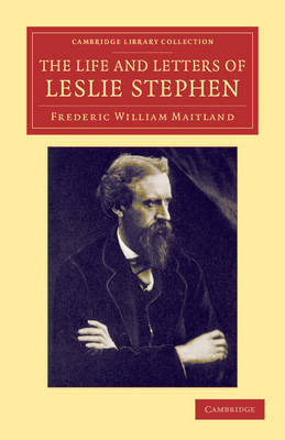 The Life and Letters of Leslie Stephen by Frederic William Maitland