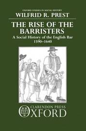 The Rise of the Barristers by Wilfrid R. Prest