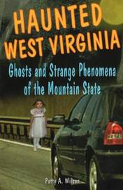 Haunted West Virginia by Patty , A. Wilson image