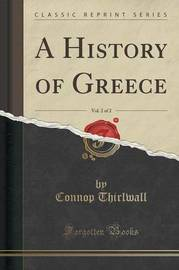 A History of Greece, Vol. 2 of 2 (Classic Reprint) by Connop Thirlwall