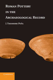 Roman Pottery in the Archaeological Record by J. Theodore Pena