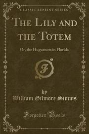 The Lily and the Totem by William Gilmore Simms