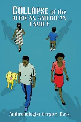 Collapse of the African American Family by Gregory Days
