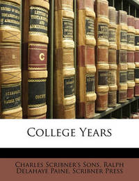 College Years by Charles Scribner's Sons