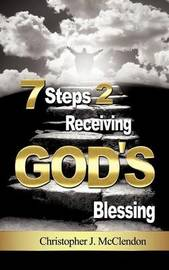 7 Steps 2 Receiving Gods Blessing by Christopher McClendon