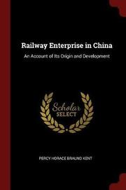 Railway Enterprise in China by Percy Horace Braund Kent image