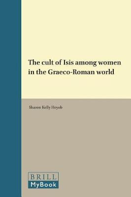 The cult of Isis among women in the Graeco-Roman world by Heyob image
