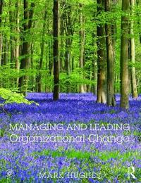 Managing and Leading Organizational Change by Mark Hughes