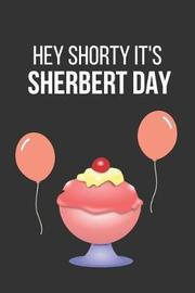 Hey Shorty It's Sherbert Day by Celebrate Creations Co