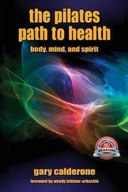 The Pilates Path to Health by Gary Calderone