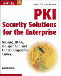 PKI Security Solutions for the Enterprise: Solving HIPAA, E-Paper Act and Other Compliance Issues by Kapil Raina image