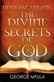 Understanding the Divine Secrets of God by Pastor George Mfula image