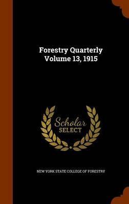 Forestry Quarterly Volume 13, 1915