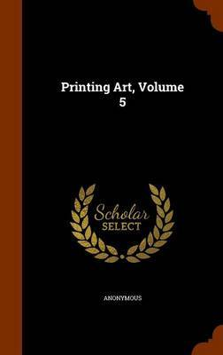 Printing Art, Volume 5 by * Anonymous