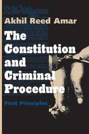 Constitution and Criminal Procedure by Akhil Reed Amar