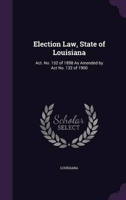 Election Law, State of Louisiana by . Louisiana