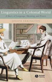 Linguistics in a Colonial World by Joseph Errington image