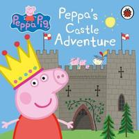 Peppa Pig: Peppa's Castle Adventure by Peppa Pig