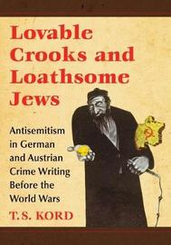 Lovable Crooks and Loathsome Jews by T. S. Kord