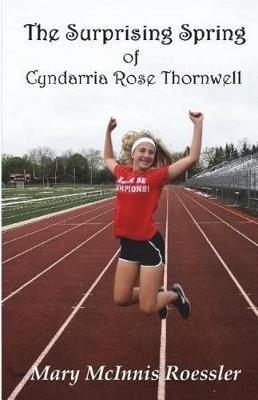 The Surprising Spring of Cyndarria Rose Thornwell by Mary McInnis Roessler