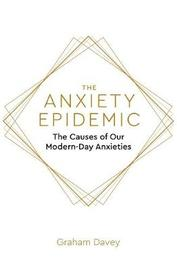 The Anxiety Epidemic by Graham Davey