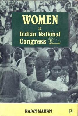 Women in Indian National Congress by Rajan Mahan