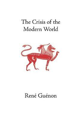 The Crisis of the Modern World by Rene Guenon