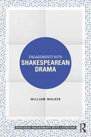 Engagements with Shakespearean Drama by William Walker