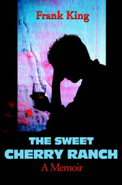 The Sweet Cherry Ranch: A Memoir by Frank King image