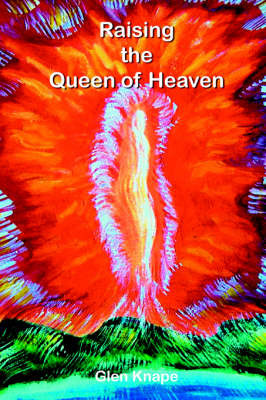 Raising the Queen of Heaven by Glen, W Knape image