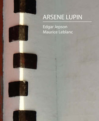 Arsene Lupin by Jepson And Maurice LeBlanc Edgar Jepson and Maurice LeBlanc image