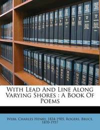 With Lead and Line Along Varying Shores: A Book of Poems by Bruce Rogers