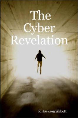 The Cyber Revelation by R., Jackson Abbott