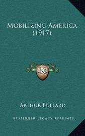 Mobilizing America (1917) by Arthur Bullard