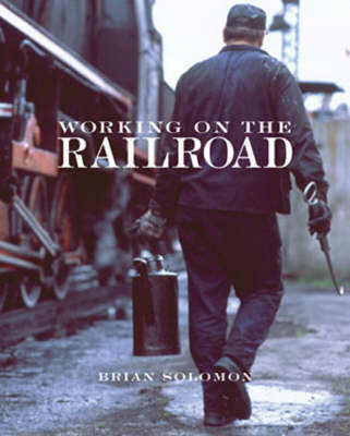 Working on the Railroad by Brian Solomon