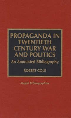 Propaganda in Twentieth Century War and Politics by Robert Cole