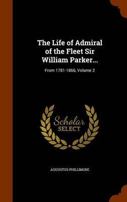 The Life of Admiral of the Fleet Sir William Parker... by Augustus Phillimore image