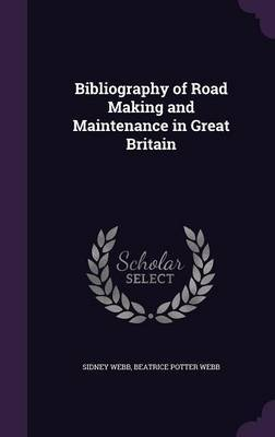 Bibliography of Road Making and Maintenance in Great Britain by Sidney Webb image