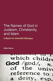 The Names of God in Judaism, Christianity and Islam by Maire Byrne