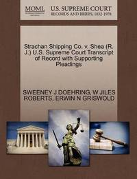 Strachan Shipping Co. V. Shea (R. J.) U.S. Supreme Court Transcript of Record with Supporting Pleadings by Sweeney J Doehring