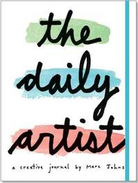 The Daily Artist: A Creative Journal by Marc Johns by Marc JOHNS