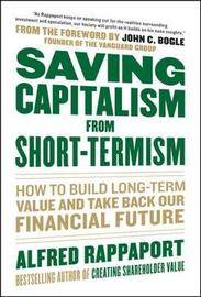 Saving Capitalism From Short-Termism: How to Build Long-Term Value and Take Back Our Financial Future by Alfred Rappaport