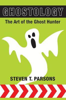 Ghostology by Steven T. Parsons