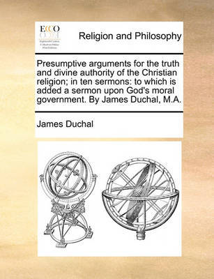 Presumptive Arguments for the Truth and Divine Authority of the Christian Religion; In Ten Sermons by James Duchal image