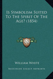 Is Symbolism Suited to the Spirit of the Age? (1854) by William White