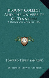 Blount College and the University of Tennessee: A Historical Address (1894) by Edward Terry Sanford