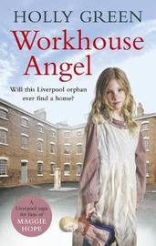 Workhouse Angel by Holly Green