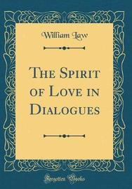 The Spirit of Love in Dialogues (Classic Reprint) by William Law image