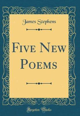 Five New Poems (Classic Reprint) by James Stephens image
