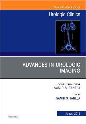Advances in Urologic Imaging, An Issue of Urologic Clinics by Samir S. Taneja